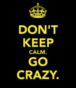 don-t-keep-calm-go-crazy